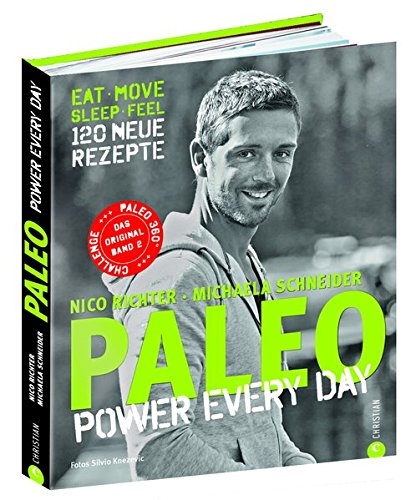 Paleo 2 - Steinzeit Diät: Power every day. eat • move • sleep • feel • 120 neue Rezepte glutenfrei,...