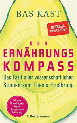 Der Ernährungskompass: Das Fazit aller wissenschaftlichen Studien zum Thema Ernährung - Mit den 12 wichtigsten...