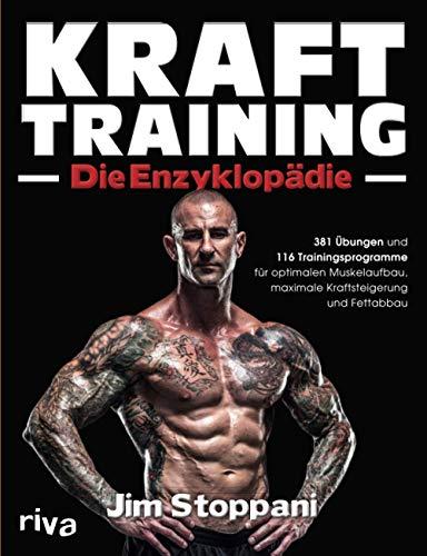 Krafttraining – Die Enzyklopädie: 381 Übungen und 116 Trainingsprogramme für optimalen Muskelaufbau, maximale...