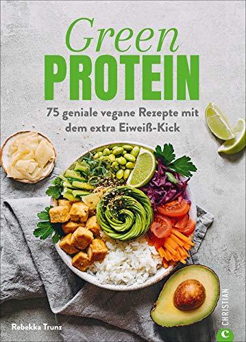 Kochbuch: Green Protein. 75 geniale vegane Rezepte mit Linsen, Erbsen, Bohnen und Co. für den Extra-Eiweiß-Kick....